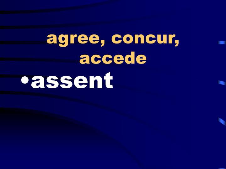 agree, concur, accede