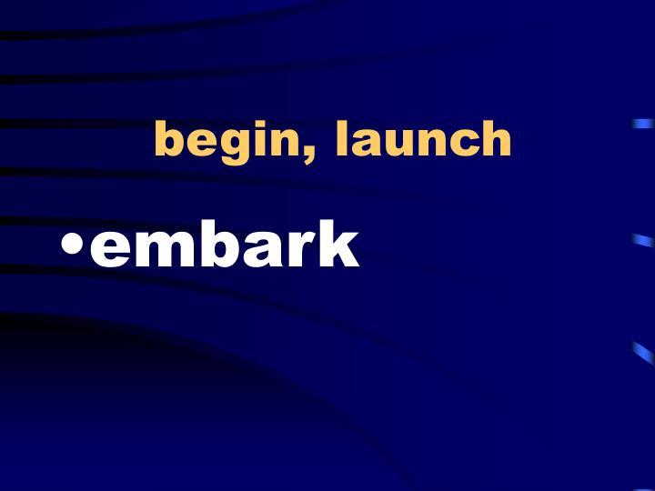 begin, launch