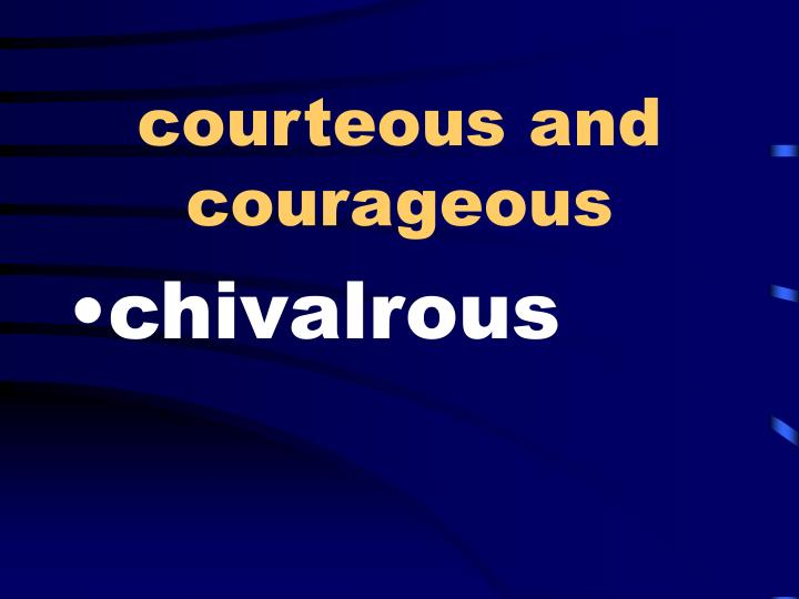 courteous and courageous