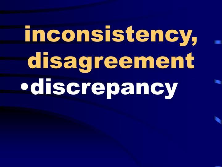 inconsistency, disagreement