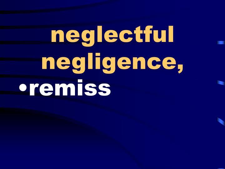 neglectful negligence,