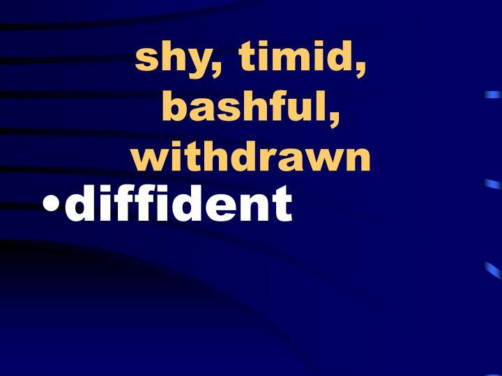 shy, timid, bashful, withdrawn