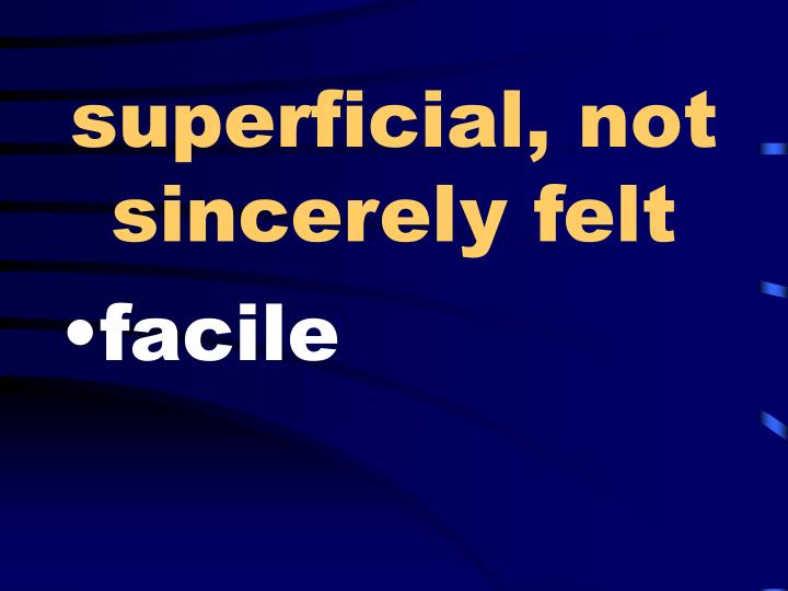 superficial, not sincerely felt