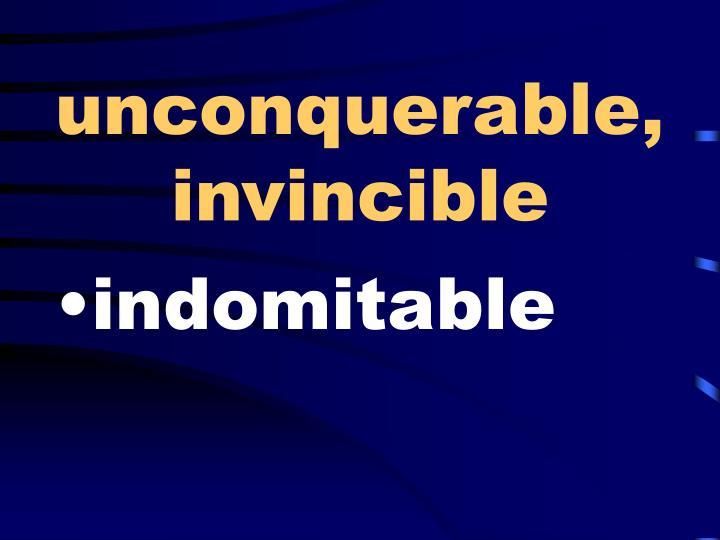 unconquerable, invincible