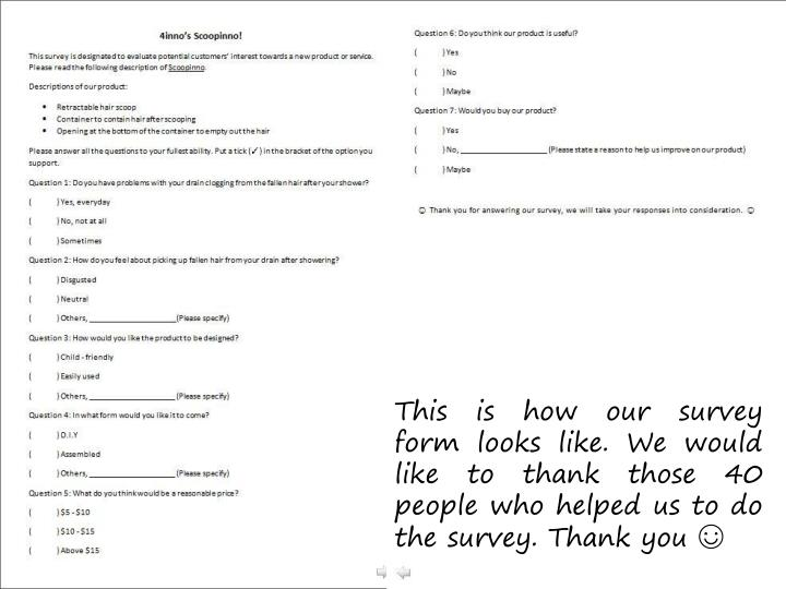 This is how our survey form looks like. We would like to thank those 40 people who helped us to do the survey. Thank you
