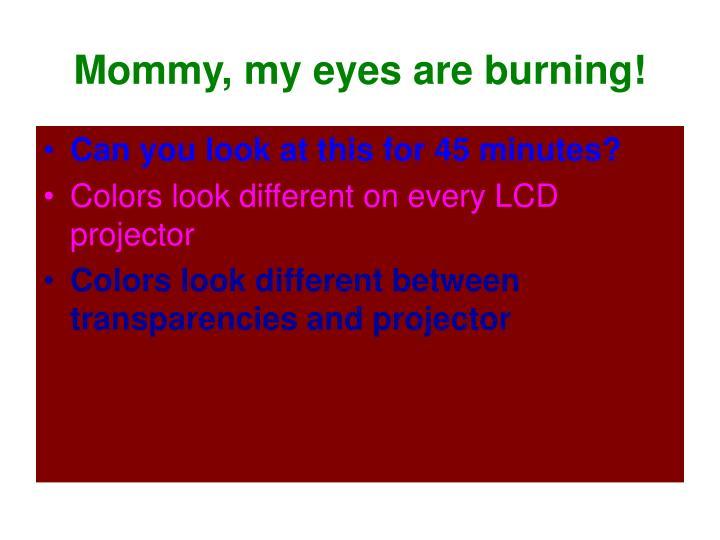 Mommy, my eyes are burning!