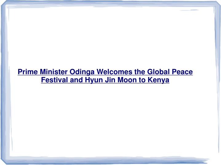 Prime Minister Odinga Welcomes the Global Peace Festival and Hyun Jin Moon to Kenya