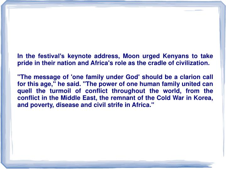 In the festival's keynote address, Moon urged Kenyans to take pride in their nation and Africa's role as the cradle of civilization.