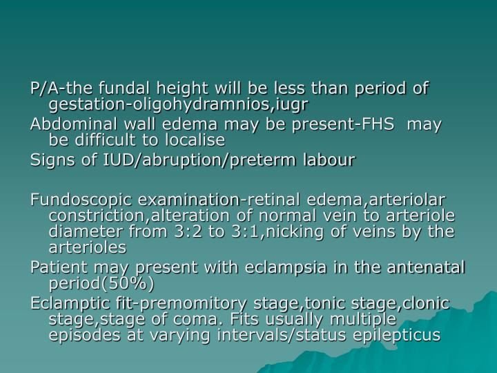 P/A-the fundal height will be less than period of gestation-oligohydramnios,iugr