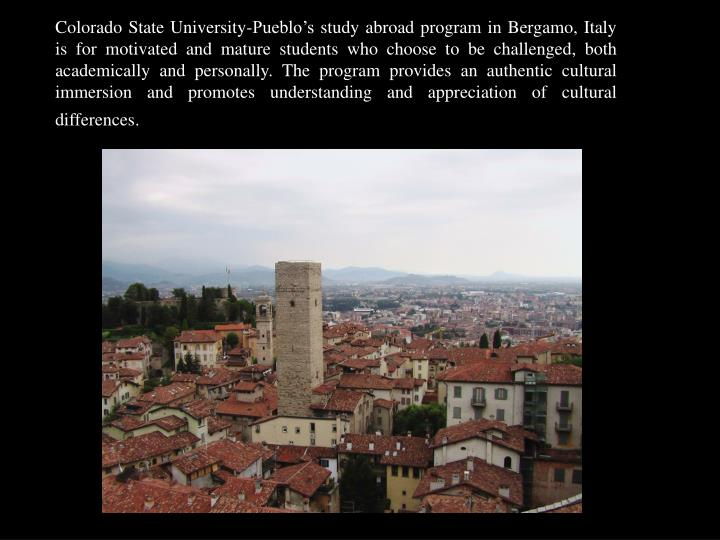 Colorado State University-Pueblo's study abroad program in Bergamo, Italy is for motivated and mat...