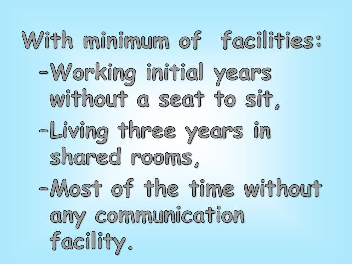 With minimum of  facilities: