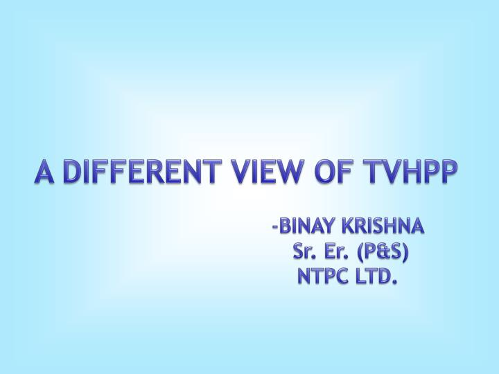 A DIFFERENT VIEW OF TVHPP