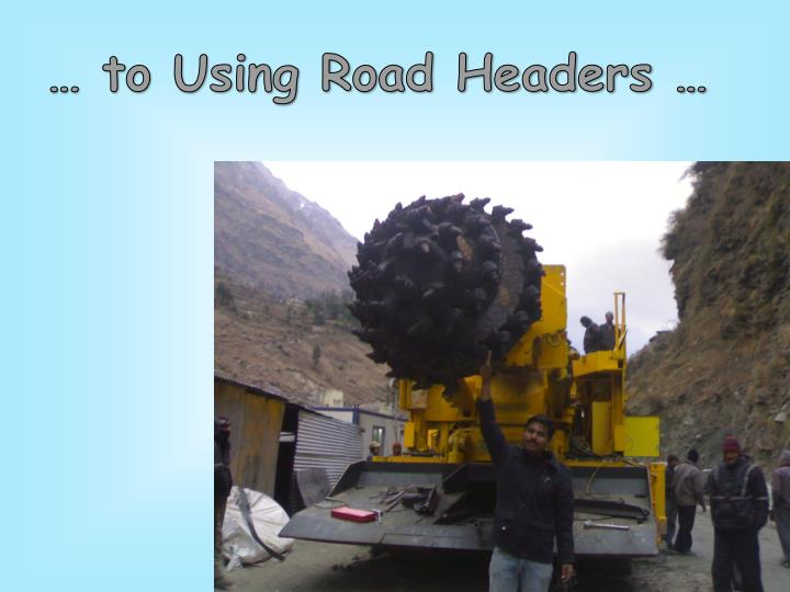 … to Using Road Headers …