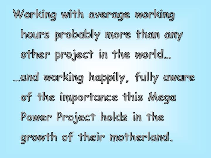 Working with average working hours probably more than any other project in the world…