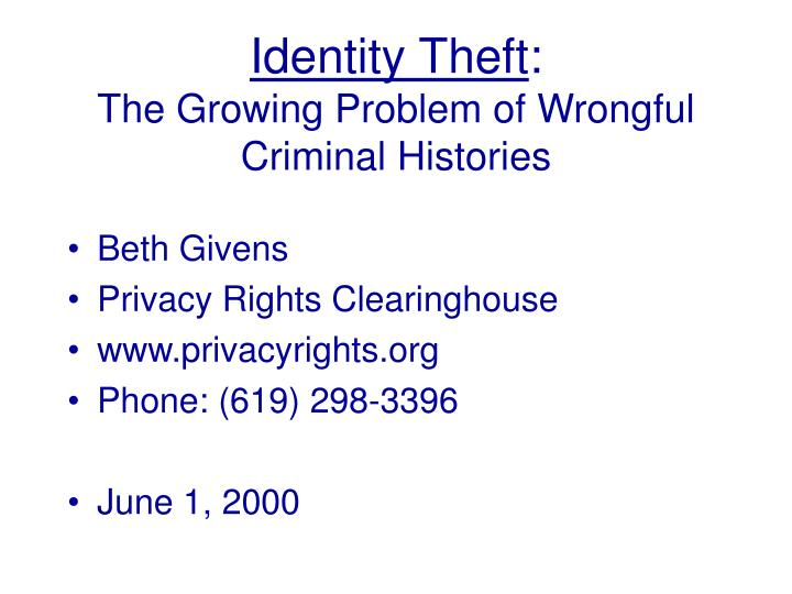 Identity theft the growing problem of wrongful criminal histories
