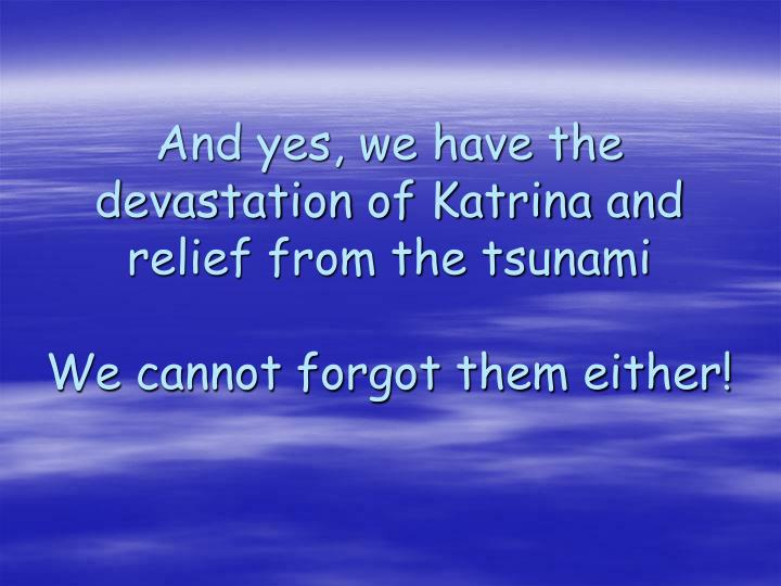 And yes, we have the devastation of Katrina and relief from the tsunami