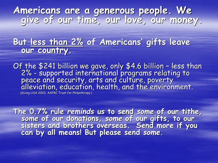 Americans are a generous people. We give of our time, our love, our money.