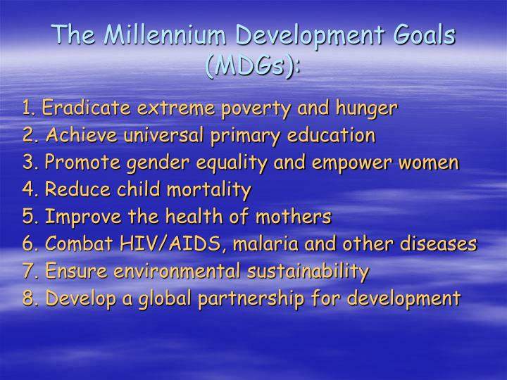 The Millennium Development Goals (MDGs):