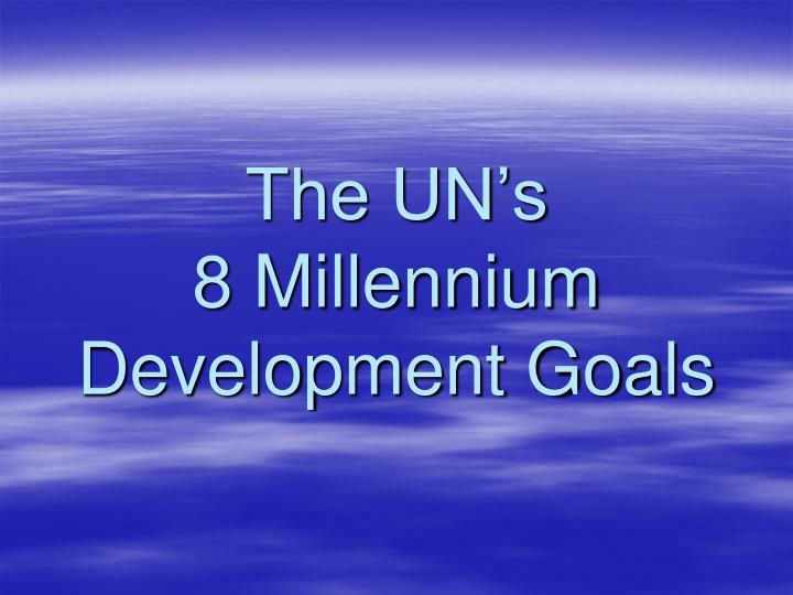 The un s 8 millennium development goals