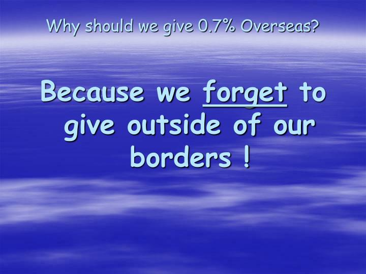 Why should we give 0.7% Overseas?
