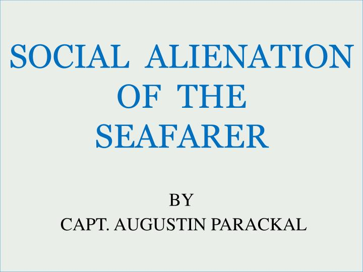 Social alienation of the seafarer by capt augustin parackal