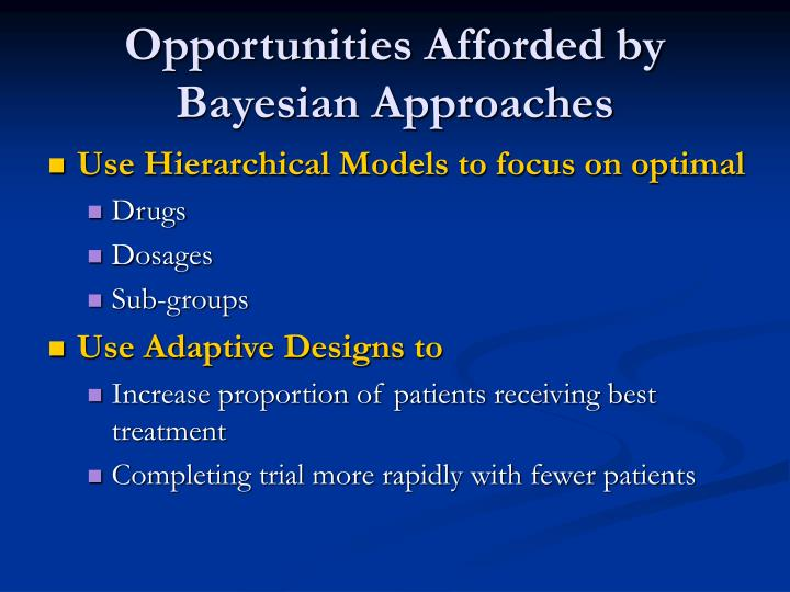 Opportunities Afforded by Bayesian Approaches
