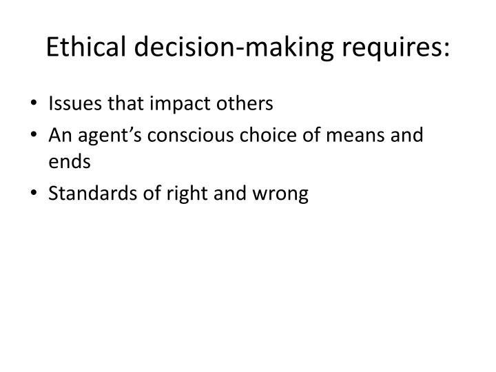 Ethical decision making requires