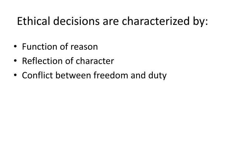 Ethical decisions are characterized by