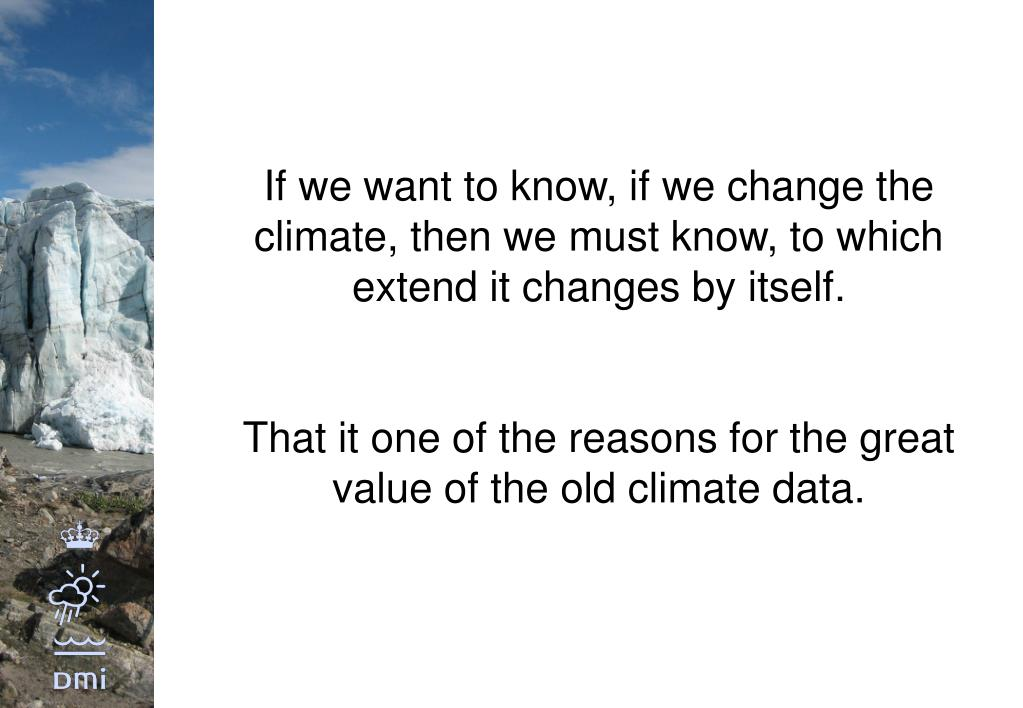 If we want to know, if we change the climate, then we must know, to which extend it changes by itself.
