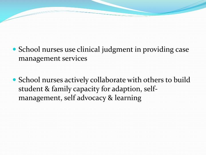 School nurses use clinical judgment in providing case management services