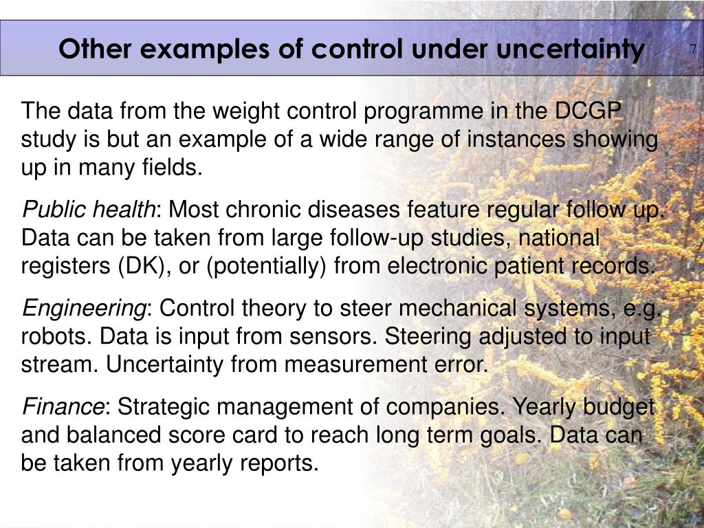Other examples of control under uncertainty