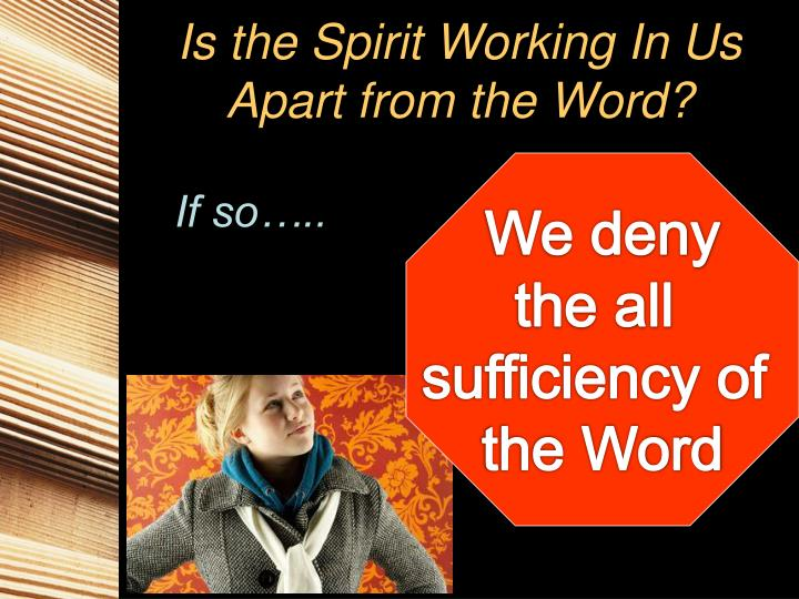 Is the Spirit Working In Us Apart from the Word?
