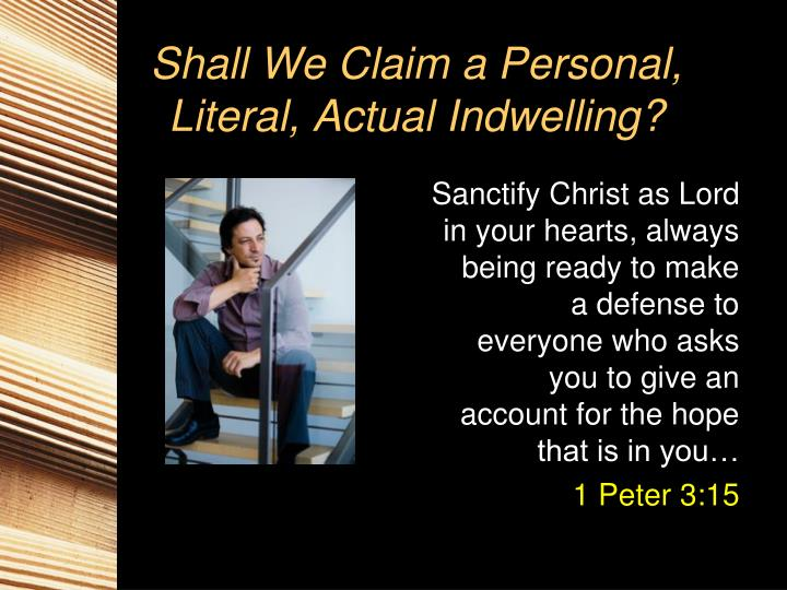 Shall We Claim a Personal, Literal, Actual Indwelling?
