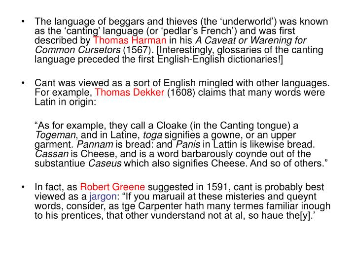 The language of beggars and thieves (the underworld) was known as the canting language (or pedlars French) and was first described by