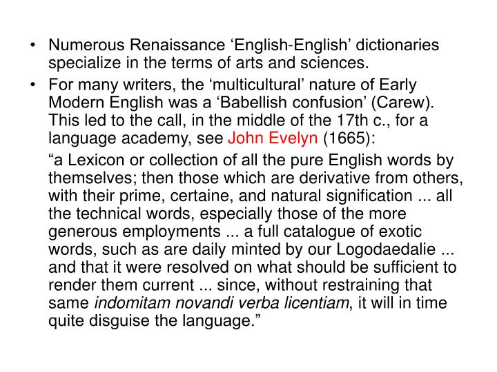 Numerous Renaissance English-English dictionaries specialize in the terms of arts and sciences.