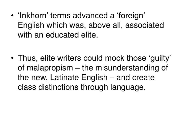 Inkhorn terms advanced a foreign English which was, above all, associated with an educated elite.