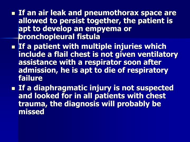 If an air leak and pneumothorax space are allowed to persist together, the patient is apt to develop an empyema or bronchopleural fistula