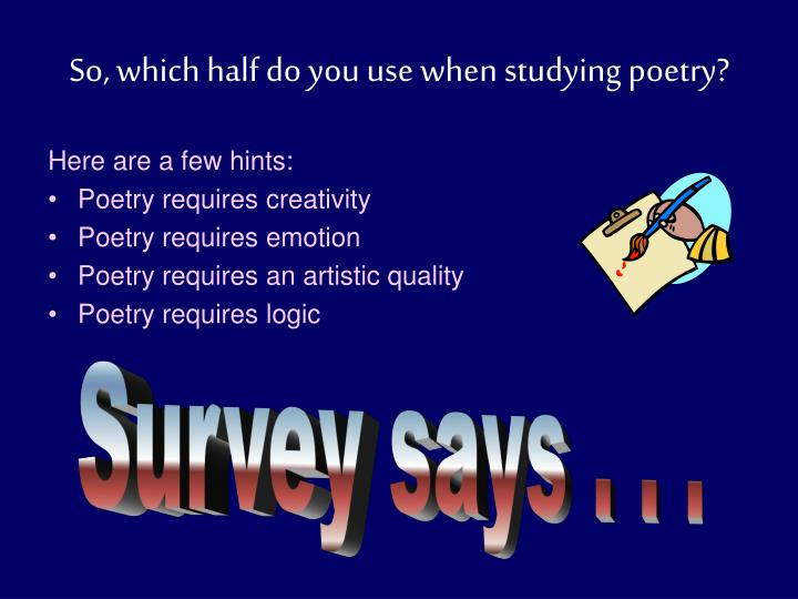 So, which half do you use when studying poetry?