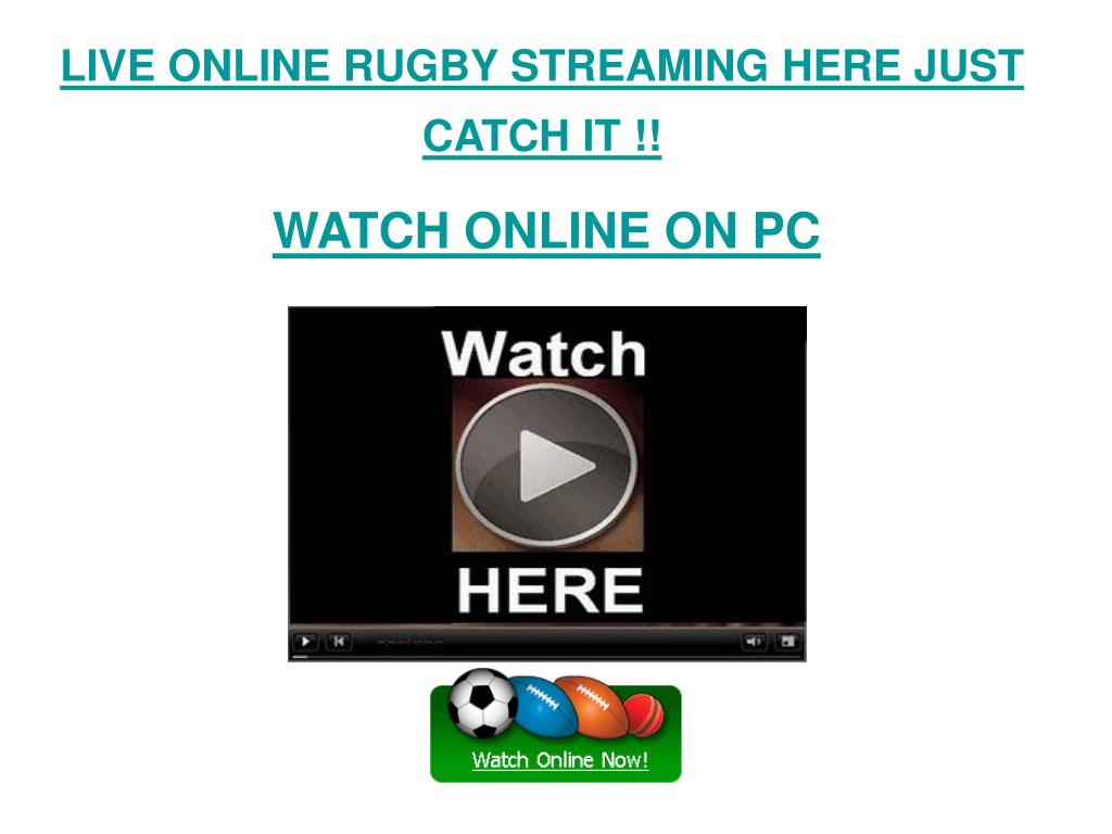 LIVE ONLINE RUGBY STREAMING HERE JUST CATCH IT !!