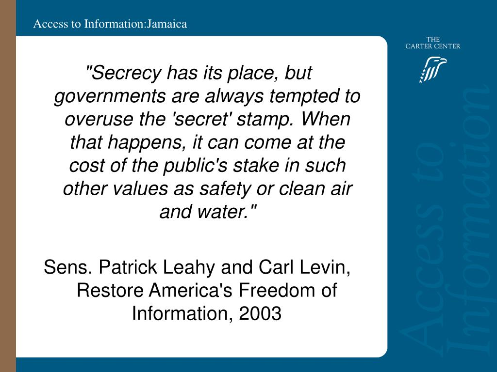 """Secrecy has its place, but governments are always tempted to overuse the 'secret' stamp. When that happens, it can come at the cost of the public's stake in such other values as safety or clean air and water."""