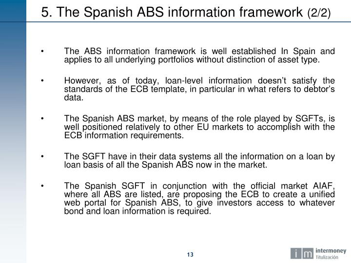 The ABS information framework is well established In Spain and applies to all underlying portfolios without distinction of asset type.
