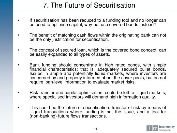 If securitisation has been reduced to a funding tool and no longer can be used to optimise capital, why not use covered bonds instead?