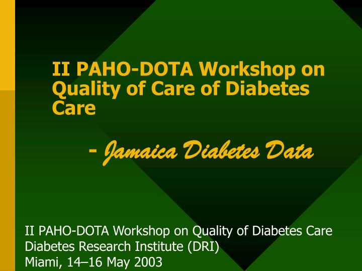 Ii paho dota workshop on quality of care of diabetes care jamaica diabetes data l.jpg