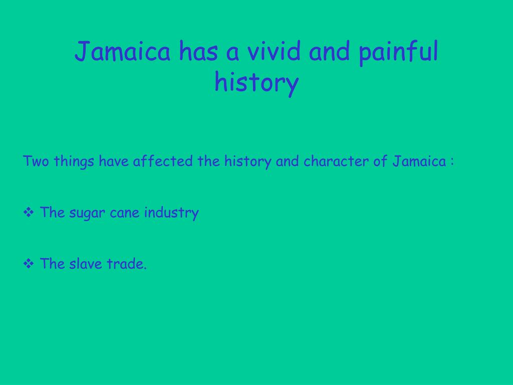 Jamaica has a vivid and painful history
