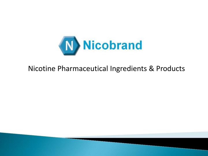 Nicotine Pharmaceutical Ingredients & Products