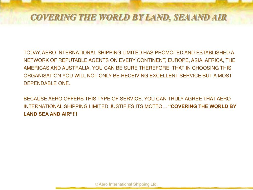 COVERING THE WORLD BY LAND, SEA AND AIR