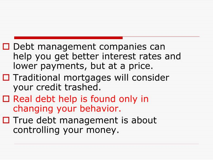 Debt management companies can help you get better interest rates and lower payments, but at a price.