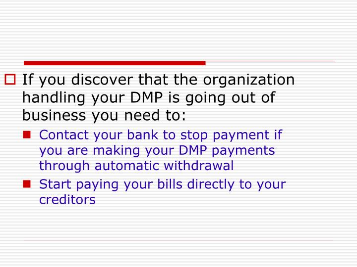 If you discover that the organization handling your DMP is going out of business you need to: