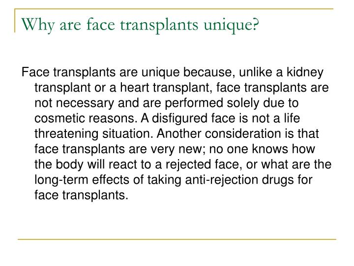 Why are face transplants unique?