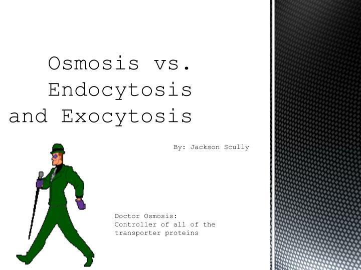 PPT - Osmosis vs. Endocytosis and Exocytosis PowerPoint ...